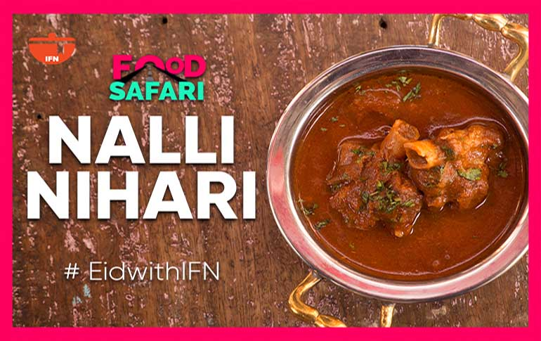 IFN Food Safari: All You Need To Know About Nalli Nihari