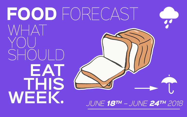 Food Forecast: June 18-24, 2018