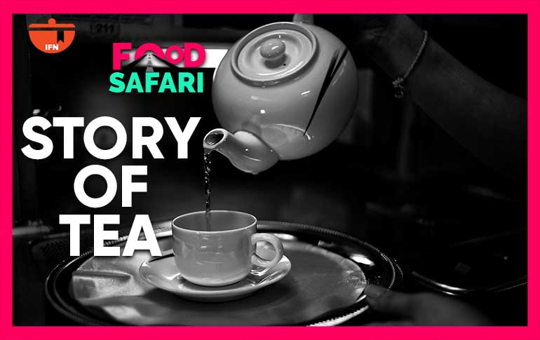 IFN Food Safari: The Story of Tea
