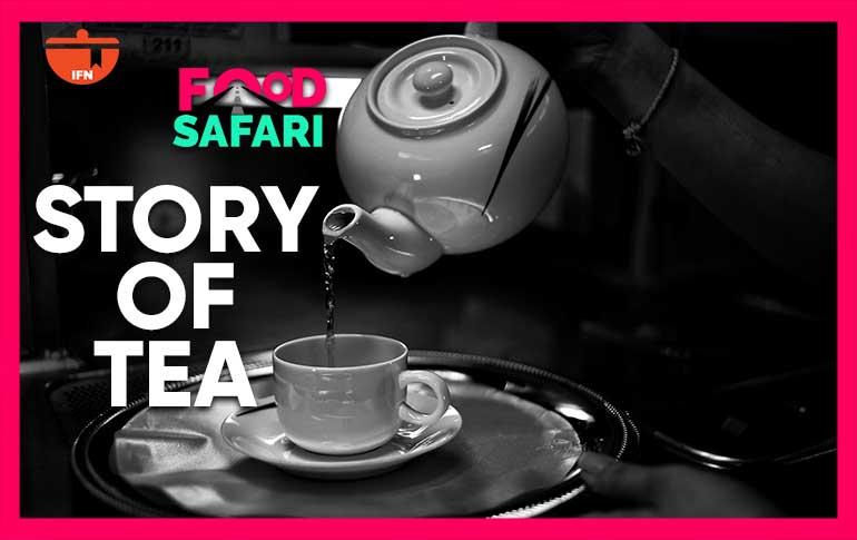 IFN Food Safari: The Story of Tea