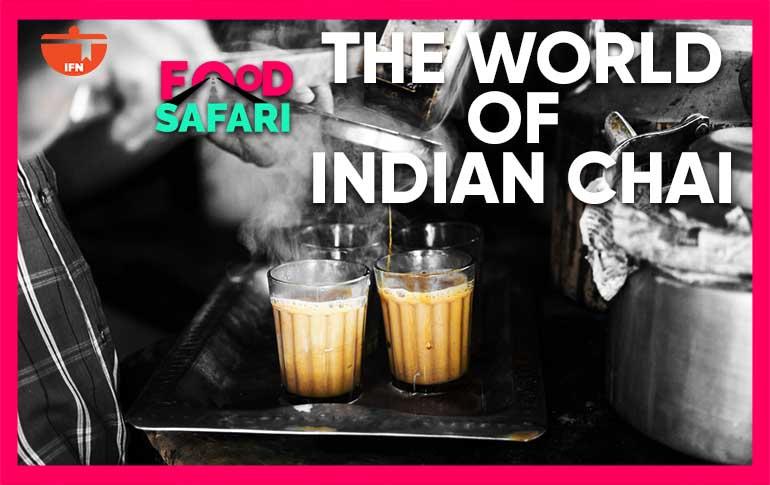 IFN Food Safari: The World of Indian Chai